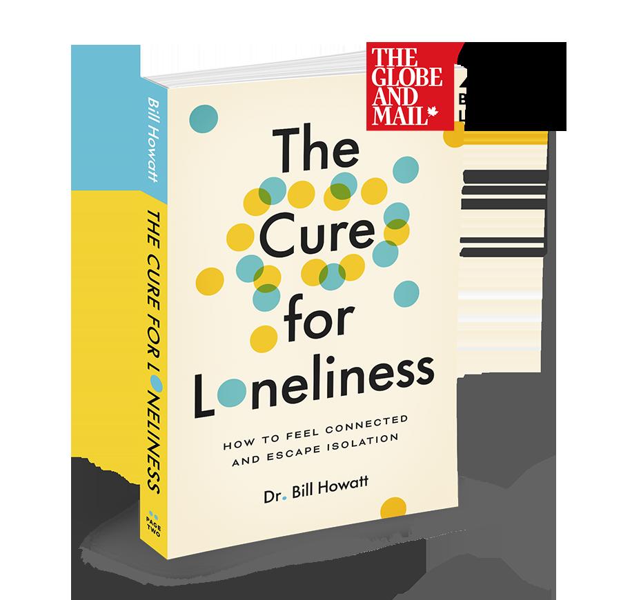 The Cure For Loneliness - Bill Howatt. Globe & Mail Bestseller List